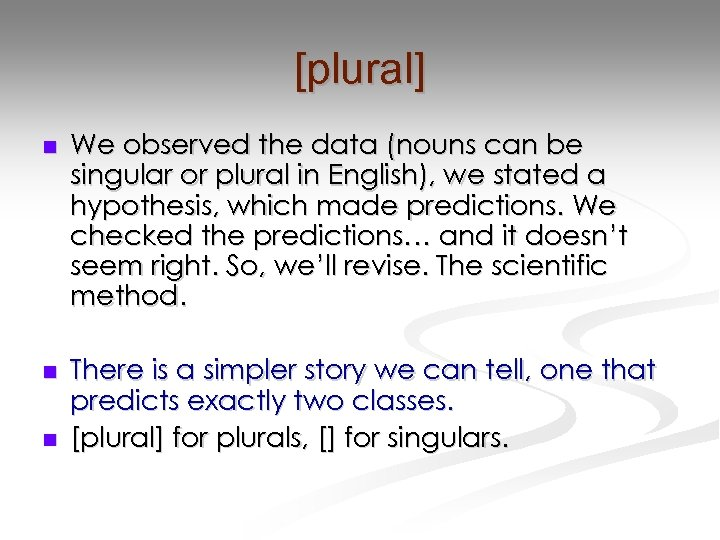 [plural] n We observed the data (nouns can be singular or plural in English),