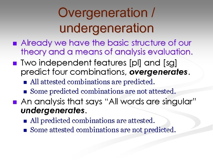 Overgeneration / undergeneration n n Already we have the basic structure of our theory