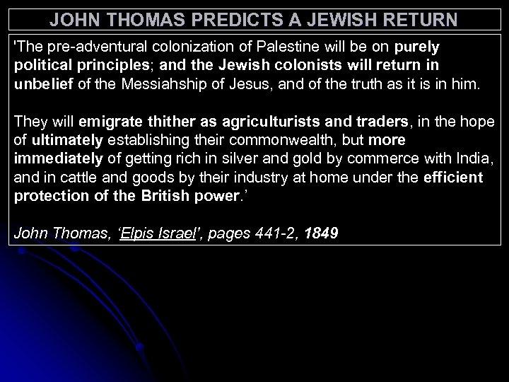 JOHN THOMAS PREDICTS A JEWISH RETURN 'The pre-adventural colonization of Palestine will be on
