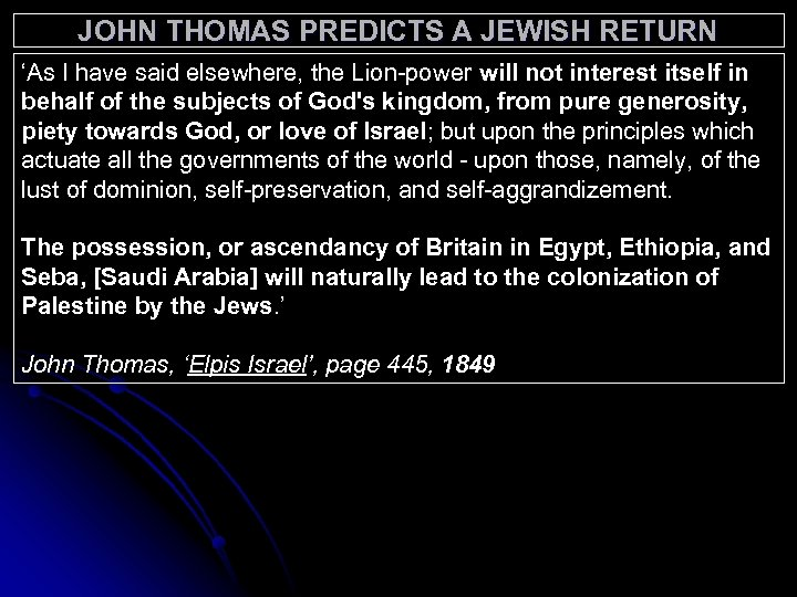 JOHN THOMAS PREDICTS A JEWISH RETURN 'As I have said elsewhere, the Lion-power will