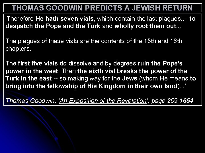 THOMAS GOODWIN PREDICTS A JEWISH RETURN 'Therefore He hath seven vials, which contain the