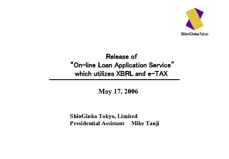 """Release of """"On-line Loan Application Service"""" which utilizes XBRL and e-TAX May 17, 2006"""