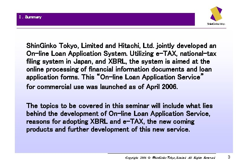 Ⅰ.Summary Shin. Ginko Tokyo, Limited and Hitachi, Ltd. jointly developed an On-line Loan Application