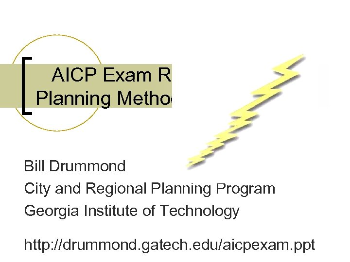 AICP Exam Review Planning Methods Blitz Bill Drummond City and Regional Planning Program Georgia