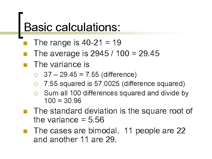 Basic calculations: n n n The range is 40 -21 = 19 The average