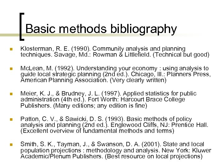 Basic methods bibliography n Klosterman, R. E. (1990). Community analysis and planning techniques. Savage,