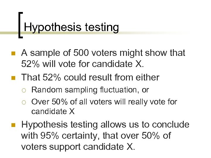 Hypothesis testing n n A sample of 500 voters might show that 52% will