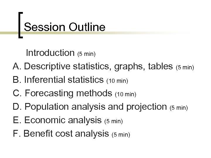 Session Outline Introduction (5 min) A. Descriptive statistics, graphs, tables (5 min) B. Inferential