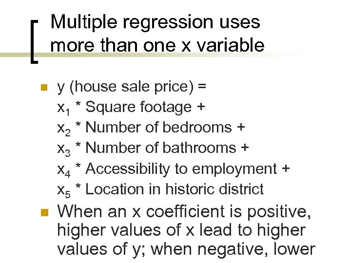 Multiple regression uses more than one x variable n y (house sale price) =