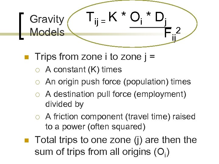 Gravity Models n Trips from zone i to zone j = ¡ ¡ n