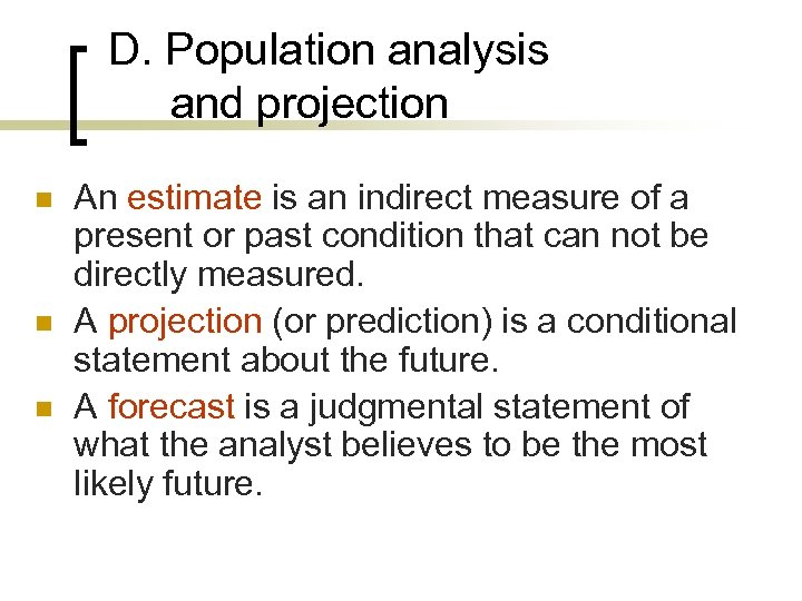 D. Population analysis and projection n An estimate is an indirect measure of a
