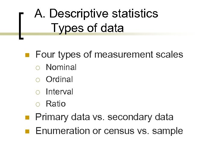 A. Descriptive statistics Types of data n Four types of measurement scales ¡ ¡