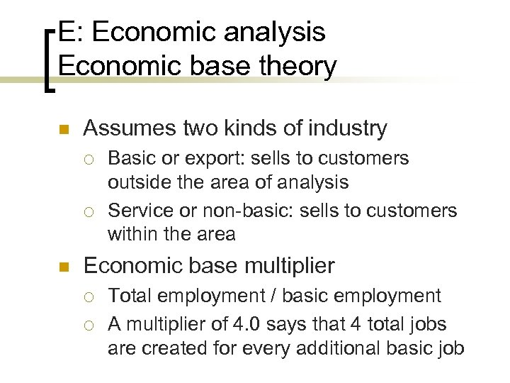 E: Economic analysis Economic base theory n Assumes two kinds of industry ¡ ¡