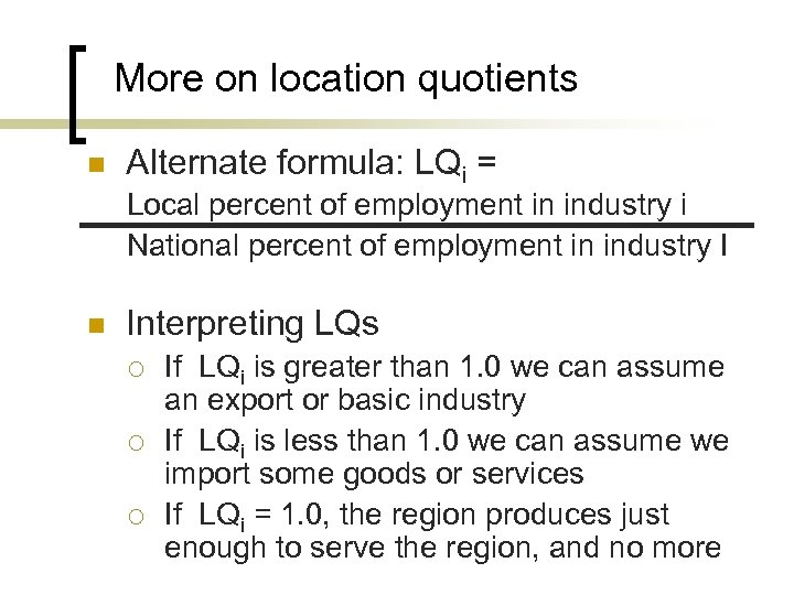More on location quotients n Alternate formula: LQi = Local percent of employment in