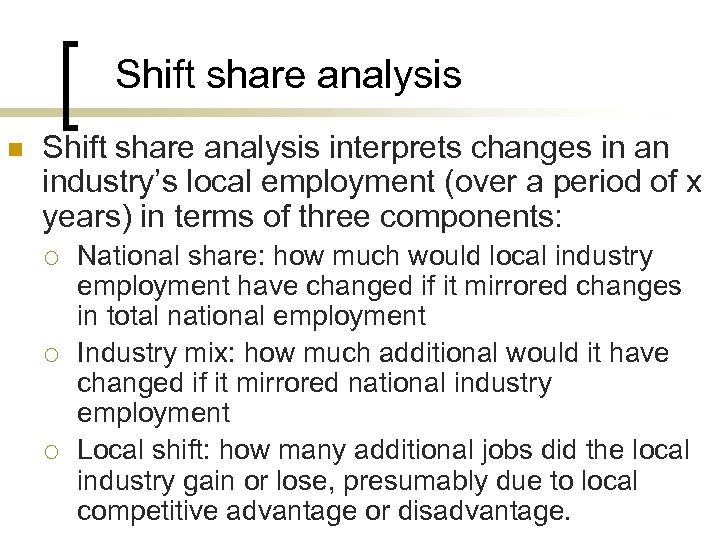 Shift share analysis n Shift share analysis interprets changes in an industry's local employment