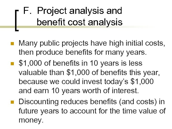 F. Project analysis and benefit cost analysis n n n Many public projects have