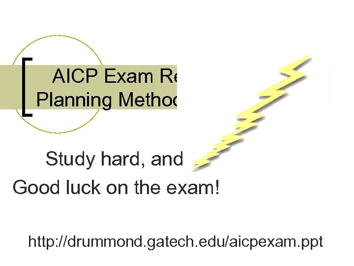 AICP Exam Review Planning Methods Blitz Study hard, and Good luck on the exam!