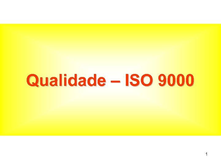 Qualidade – ISO 9000 1