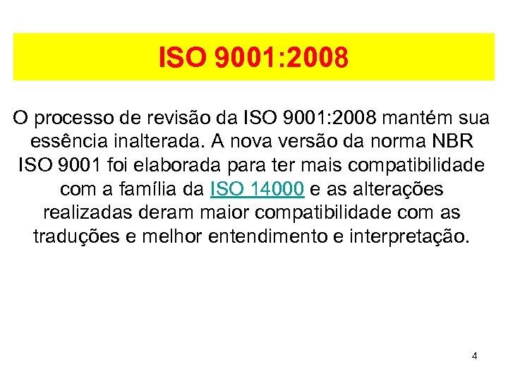 ISO 9001: 2008 O processo de revisão da ISO 9001: 2008 mantém sua essência