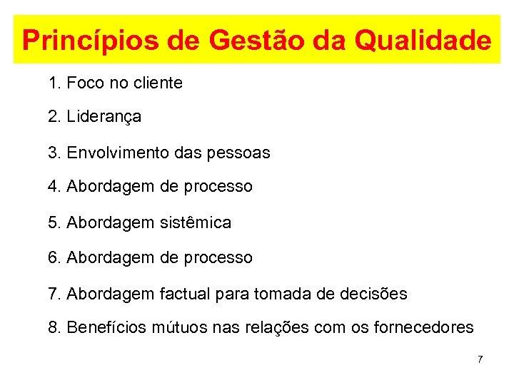 Princípios de Gestão da Qualidade 1. Foco no cliente 2. Liderança 3. Envolvimento das