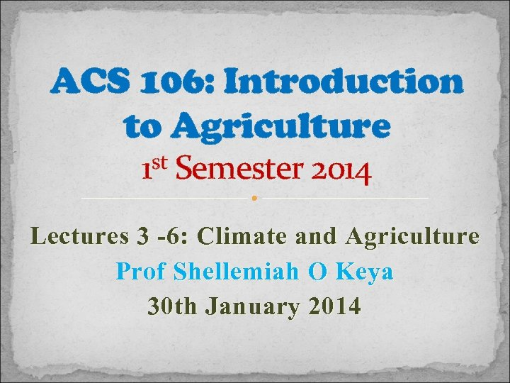 ACS 106: Introduction to Agriculture st Semester 2014 1 Lectures 3 -6: Climate and