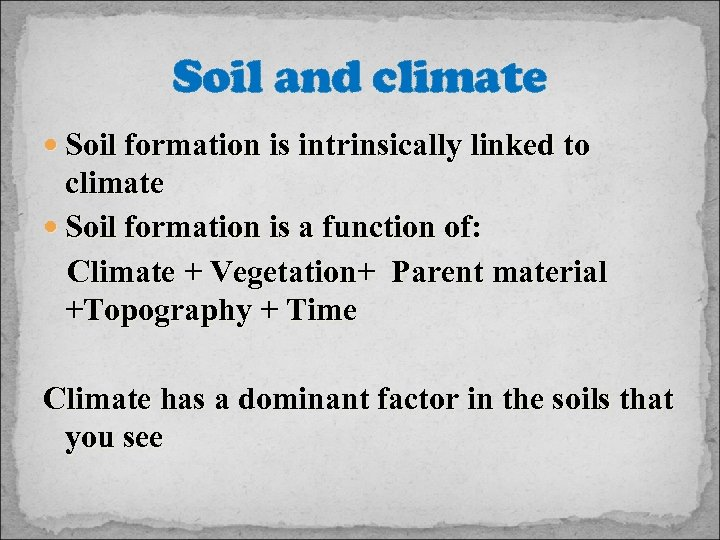 Soil and climate Soil formation is intrinsically linked to climate Soil formation is a