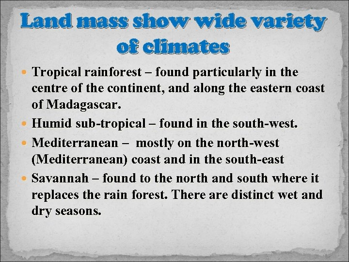 Land mass show wide variety of climates Tropical rainforest – found particularly in the