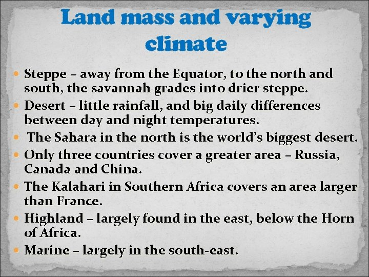 Land mass and varying climate Steppe – away from the Equator, to the north