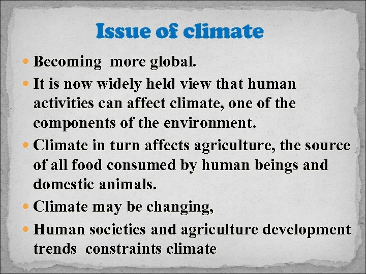 Issue of climate Becoming more global. It is now widely held view that human