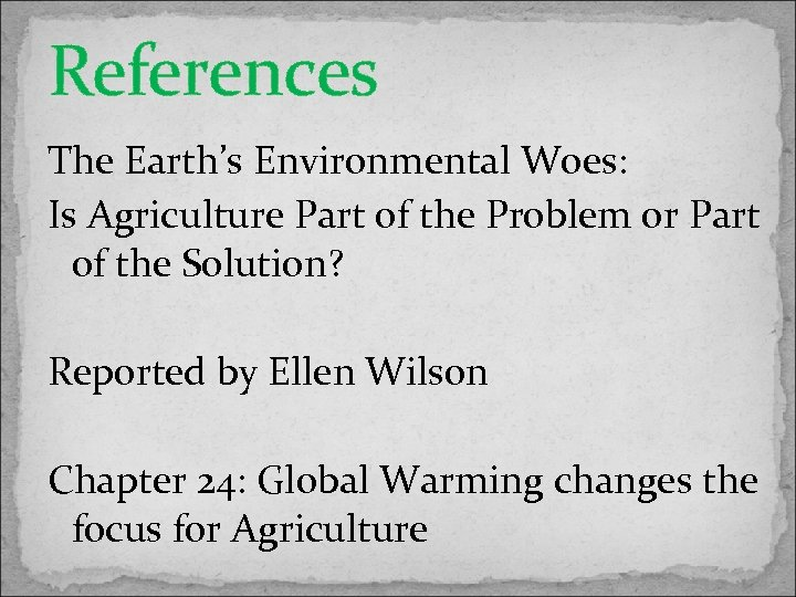 References The Earth's Environmental Woes: Is Agriculture Part of the Problem or Part of