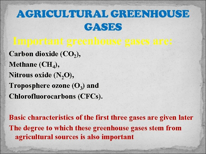 AGRICULTURAL GREENHOUSE GASES Important greenhouse gases are: Carbon dioxide (CO 2), Methane (CH 4),