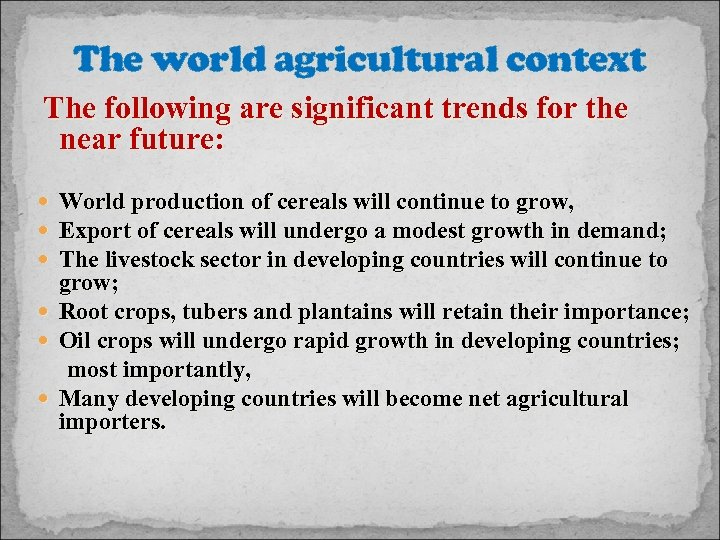 The world agricultural context The following are significant trends for the near future: World