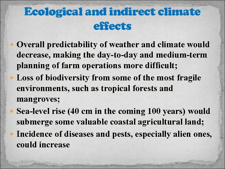Ecological and indirect climate effects Overall predictability of weather and climate would decrease, making