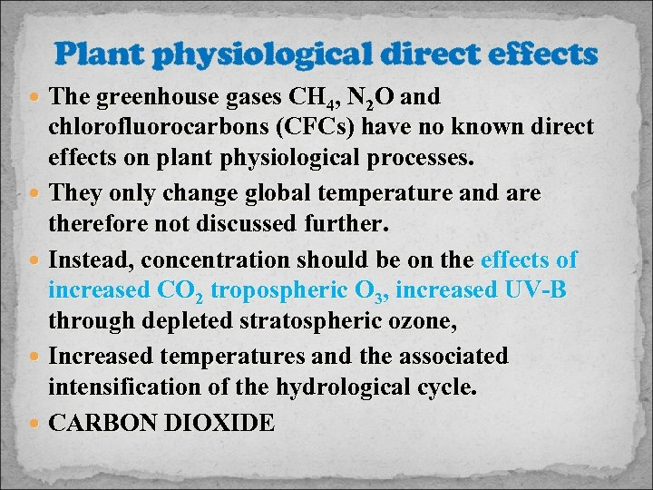 Plant physiological direct effects The greenhouse gases CH 4, N 2 O and chlorofluorocarbons