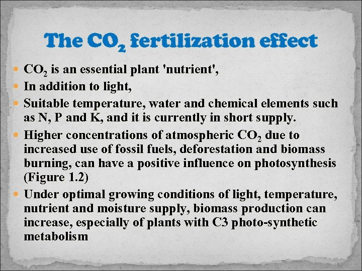 The CO 2 fertilization effect CO 2 is an essential plant 'nutrient', In addition