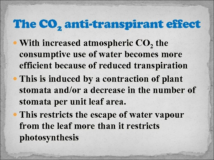 The CO 2 anti-transpirant effect With increased atmospheric CO 2 the consumptive use of