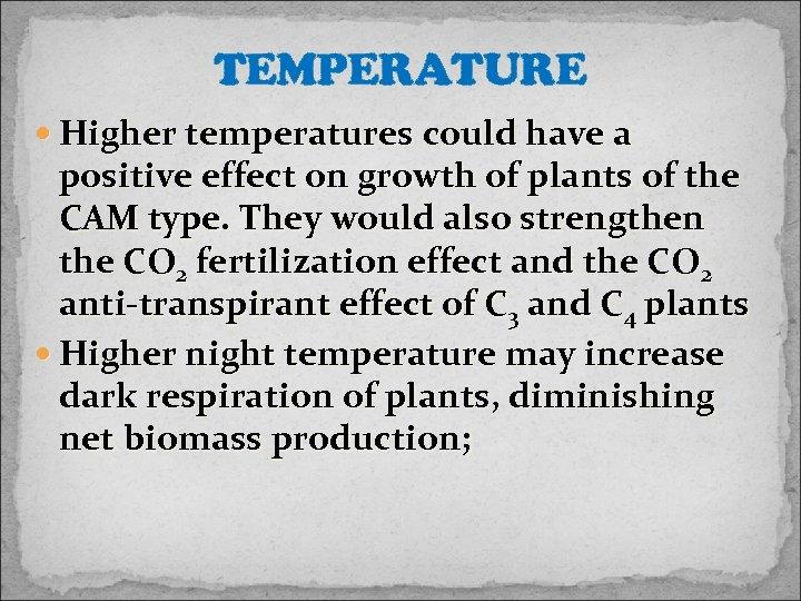 TEMPERATURE Higher temperatures could have a positive effect on growth of plants of the