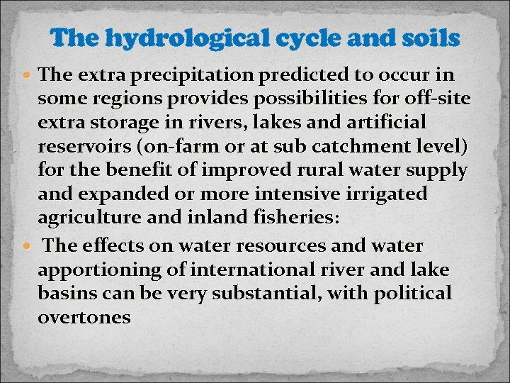 The hydrological cycle and soils The extra precipitation predicted to occur in some regions