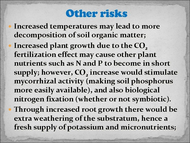 Other risks Increased temperatures may lead to more decomposition of soil organic matter; Increased