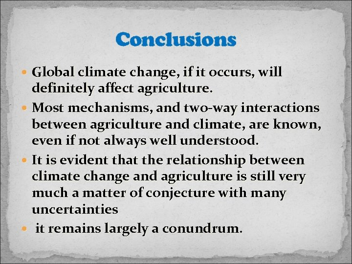 Conclusions Global climate change, if it occurs, will definitely affect agriculture. Most mechanisms, and