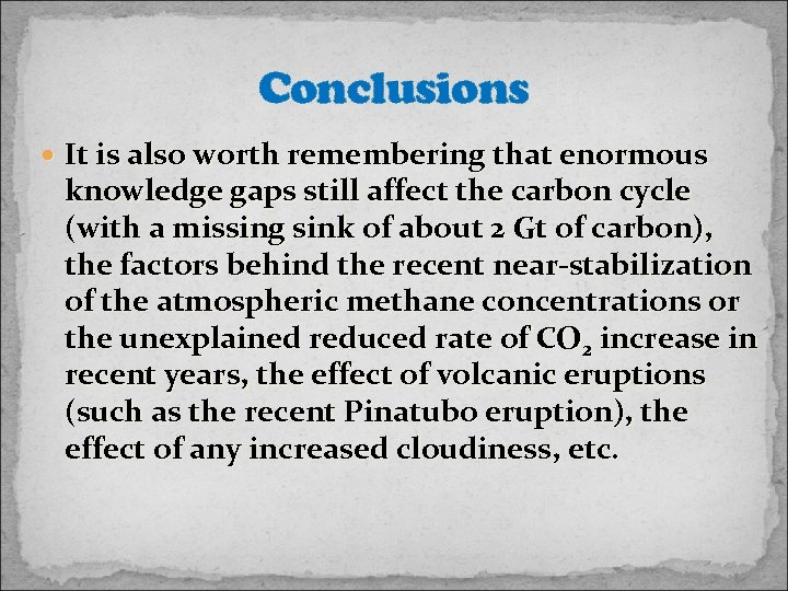 Conclusions It is also worth remembering that enormous knowledge gaps still affect the carbon