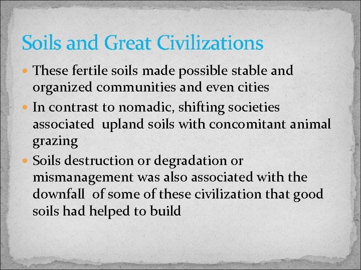 Soils and Great Civilizations These fertile soils made possible stable and organized communities and