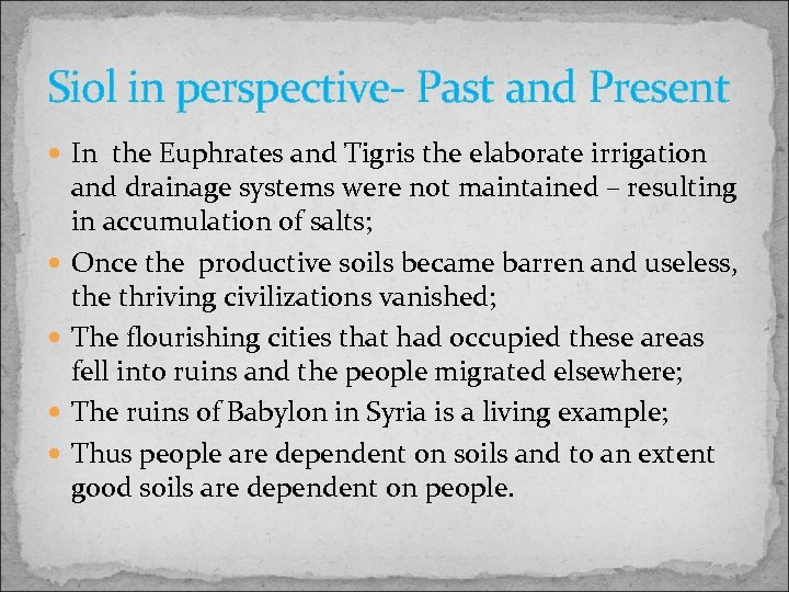 Siol in perspective- Past and Present In the Euphrates and Tigris the elaborate irrigation