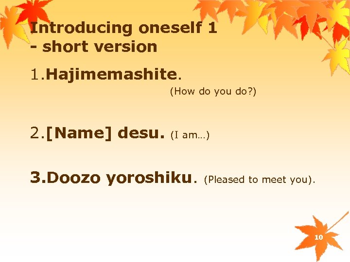 Introducing oneself 1 - short version 1. Hajimemashite. (How do you do? ) 2.