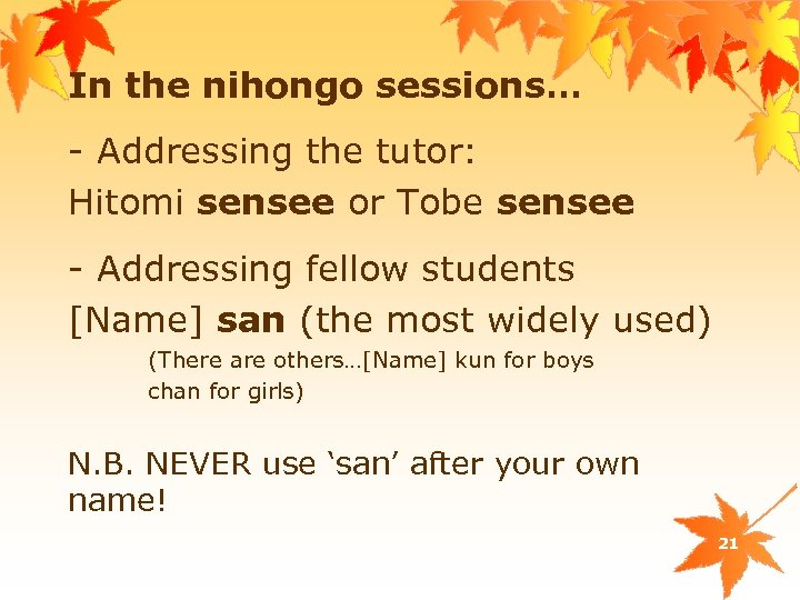 In the nihongo sessions… - Addressing the tutor: Hitomi sensee or Tobe sensee -