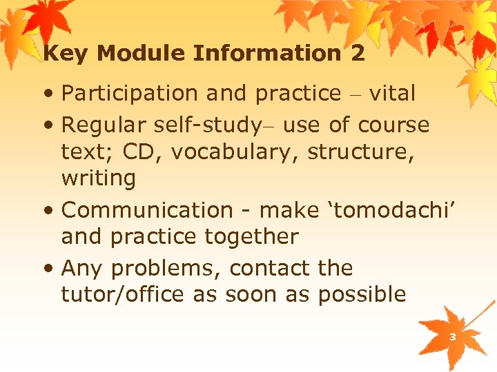 Key Module Information 2 • Participation and practice – vital • Regular self-study– use