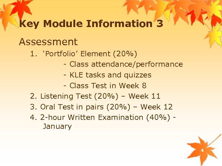 Key Module Information 3 Assessment 1. 'Portfolio' Element (20%) - Class attendance/performance - KLE