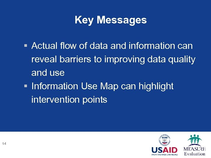 Key Messages § Actual flow of data and information can reveal barriers to improving