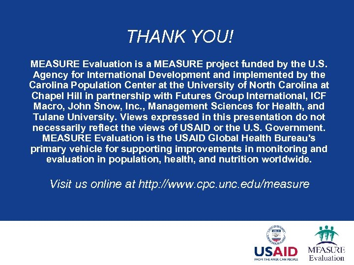 THANK YOU! MEASURE Evaluation is a MEASURE project funded by the U. S. Agency