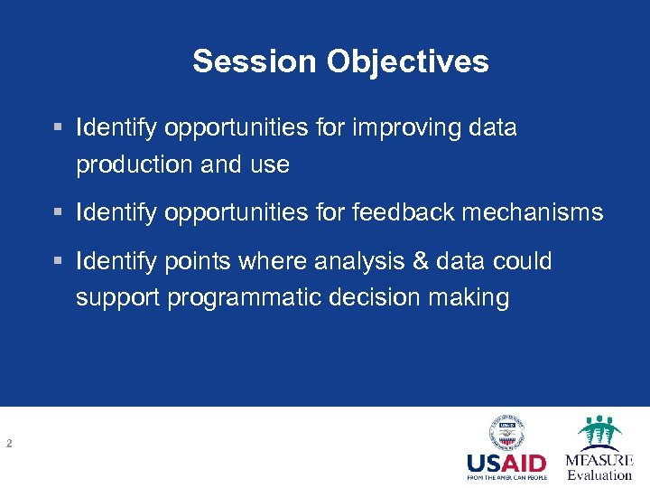 Session Objectives § Identify opportunities for improving data production and use § Identify opportunities